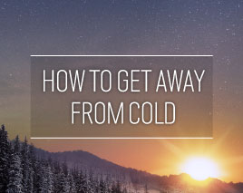 HOW TO GET AWAY FROM COLD